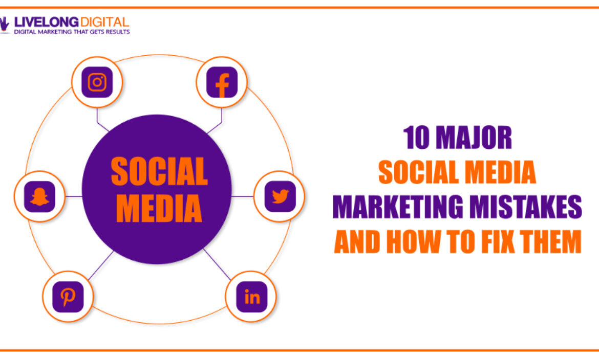 10 Major Social Media Marketing Mistakes and How to Fix Them