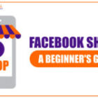 How to Use Facebook Shops: A Beginner's Guide