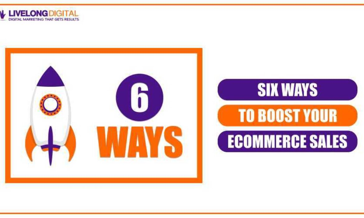 Six Awesome Ways to Boost Your Ecommerce Sales Quickly